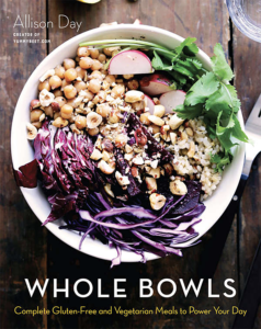 Book cover: Whole Bowls, Complete Gluten-Free and Vegetarian Meals to Power Your day by Allison Day